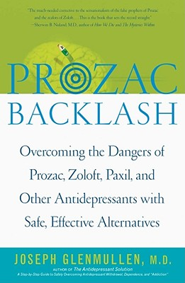 Prozac Backlash: Overcoming the Dangers of Prozac, Zoloft, Paxil, and Other Antidepressants with Safe, Effective Alternatives - Glenmullen, Joseph