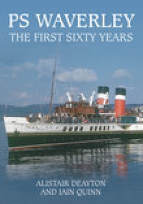 PS Waverley: The First Sixty Years - Deayton, Alistair, and Quinn, Iain