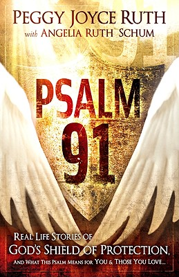 Psalm 91: Real-Life Stories of God's Shield of Protection and What This Psalm Means for You & Those You Love - Ruth, Peggy Joyce, and Schum, Angelia Ruth