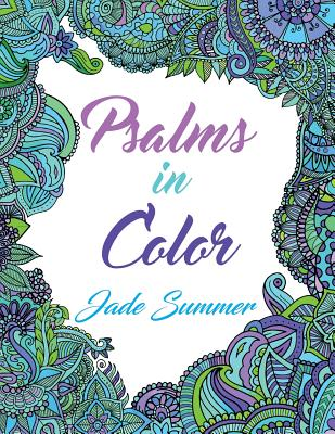 Psalms in Color: An Adult Coloring Book with Inspirational Bible Psalms, Christian Religious Themes, and Relaxing Floral Designs - Summer, Jade, and Books, Adult Coloring