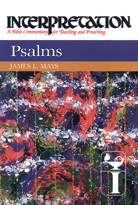 Psalms: Interpretation: A Bible Commentary for Teaching and Preaching - Mays, James Luther