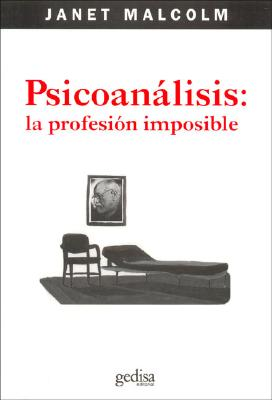 Psicoanalisis: La Profesion Imposible - Malcolm, Janet