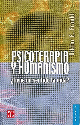 Psicoterapia y Humanismo - Frankl, Viktor Emil