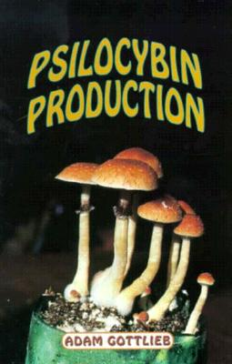 Psilocybin Producers Guide - Gottlieb, Adam
