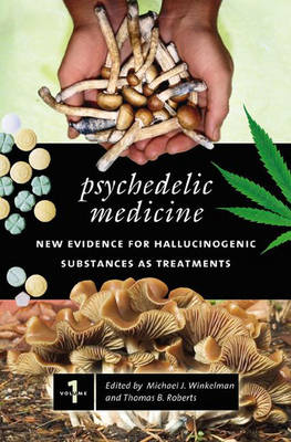 Psychedelic Medicine: New Evidence for Hallucinogenic Substances as Treatments, Volume 2 - Roberts, Thomas B, Ph.D. (Editor)