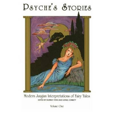Psyche's Stories, Vol 1: Modern Jungian Interpretations of Fairy Tales - Corbett, Lionel (Editor), and Stein, Murray, PhD (Editor)
