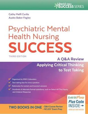 Psychiatric Mental Health Nursing Success: A Q&A Review Applying Critical Thinking to Test Taking - Curtis, Cathy Melfi, Msn, and Baker, Audra, RN, Aprn