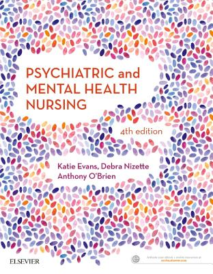 Psychiatric & Mental Health Nursing - Evans, Katie, BA, PhD, and Nizette, Debra, and O'Brien