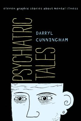 Psychiatric Tales: Eleven Graphic Stories about Mental Illness - Cunningham, Darryl