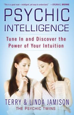 Psychic Intelligence: Tune in and Discover the Power of Your Intuition - Jamison, Terry, and Jamison, Linda