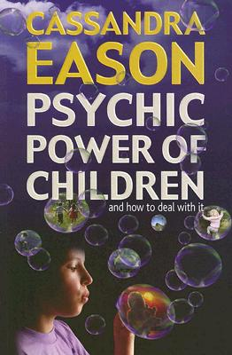 Psychic Power of Children: And How to Deal with It - Eason, Cassandra