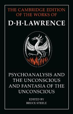 'Psychoanalysis and the Unconscious' and 'Fantasia of the Unconscious' - Lawrence, D. H., and Steele, Bruce (Editor)