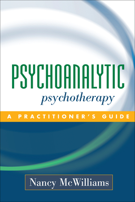 Psychoanalytic Psychotherapy: A Practitioner's Guide - McWilliams, Nancy, PhD