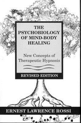 Psychobiology of Mind-Body Healing: New Concepts of Therapeutic Hypnosis - Rossi, Ernest Lawrence