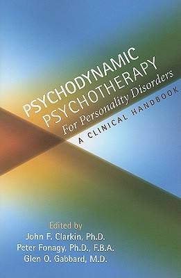 Psychodynamic Psychotherapy for Personality Disorders: A Clinical Handbook - Clarkin, John F, Dr., PhD (Editor)