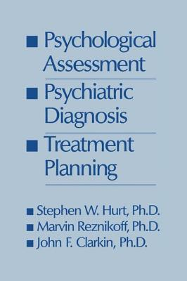 Psychological Assessment, Psychiatric Diagnosis, And Treatment Planning - Hurt, Steven W., and Reznikoff, Marvin, and Clarkin, John F.