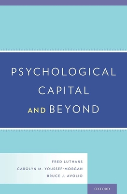 Psychological Capital and Beyond - Luthans, Fred