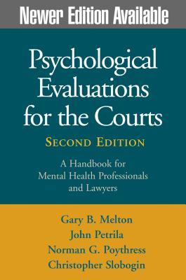 Psychological Evaluations for the Courts, Second Edition: A Handbook for Mental Health Professionals and Lawyers - Melton, Gary B, Dr., PhD, and Petrila, John, Jd, LLM, and Poythress, Norman G, PhD