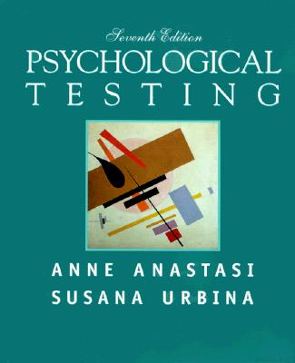 Psychological Testing - Anastasi, Anne, and Urbina, Susana, PH.D.