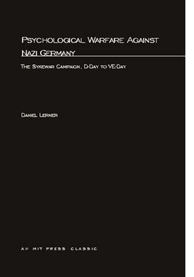 Psychological Warfare Against Nazi Germany: The Sykewar Campaign, D-Day to Ve-Day - Lerner, Daniel