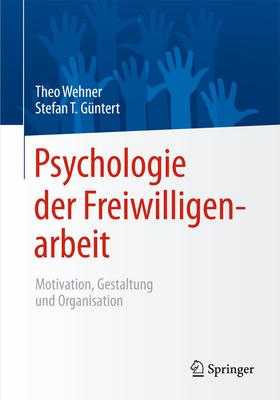 Psychologie Der Freiwilligenarbeit: Motivation, Gestaltung Und Organisation - Wehner, Theo (Editor), and Guntert, Stefan T (Editor)