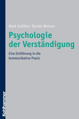 Psychologie Der Verstandigung: Eine Einfuhrung in Die Kommunikative Praxis - Galliker, Mark, and Weimer, Daniel
