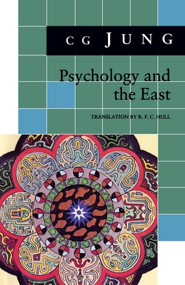 Psychology and the East: From Vols. 10, 11, 13, 18 Collected Works - Jung, Carl Gustav, and Jung, C G, Dr., and Adler, G (Editor)