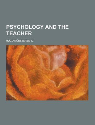 Psychology and the Teacher - Munsterberg, Hugo