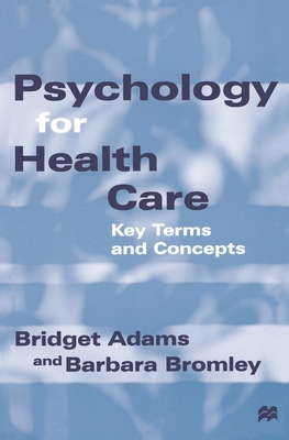 Psychology for Health Care: Key Terms and Concepts - Adams, Bridget, and Bromley, Barbara