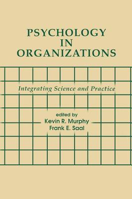 Psychology in Organizations: integrating Science and Practice - Murphy, Kevin R. (Editor), and Saal, Frank E. (Editor)