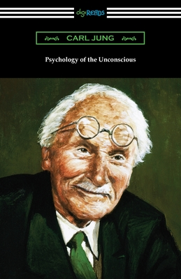 Psychology of the Unconscious - Jung, Carl, and Hinkle, Beatrice M (Translated by)