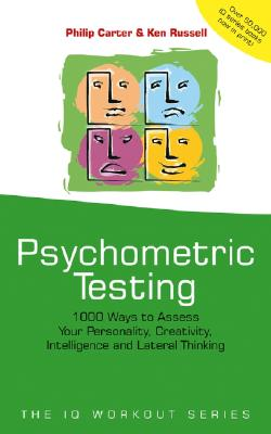 Psychometric Testing: 1000 Ways to Assess Your Personality, Creativity, Intelligence and Lateral Thinking - Carter, Philip, and Russell, Ken
