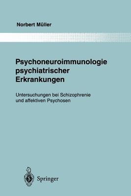 Psychoneuroimmunologie Psychiatrischer Erkrankungen: Untersuchungen Bei Schizophrenie Und Affektiven Psychosen - Muller, Norbert