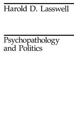 Psychopathology and Politics - Lasswell, Harold D, and Lasswell