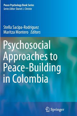 Psychosocial Approaches to Peace-Building in Colombia - Sacipa-Rodriguez, Stella (Editor), and Montero, Maritza (Editor)