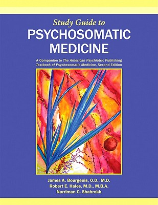 Psychosomatic Medicine: A Companion to the American Psychiatric Publishing Textbook of Psychosomatic Medicine - Bourgeois, James A, and Hales, Robert E, and Shahrokh, Narriman C