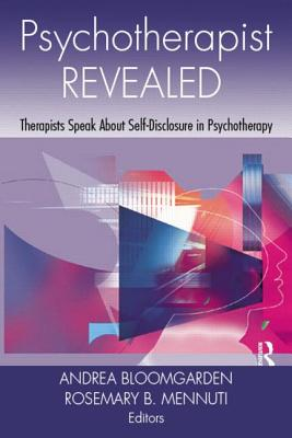 Psychotherapist Revealed: Therapists Speak About Self-Disclosure in Psychotherapy - Bloomgarden, Andrea (Editor), and Mennuti, Rosemary B. (Editor)