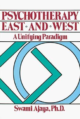 Psychotherapy East and West - Ajaya, Swami, and Ajaya
