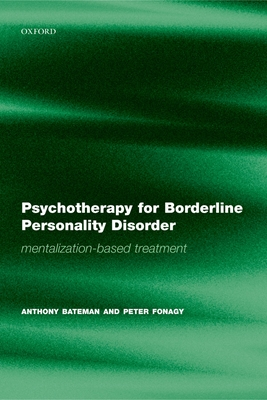 Psychotherapy for Borderline Personality Disorder: Mentalization Based Treatment - Bateman, Anthony, Dr., and Fonagy, Peter, PhD