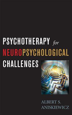 Psychotherapy for Neuropsychological Challenges - Aniskiewicz, A S