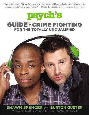 Psych's Guide to Crime Fighting for the Totally Unqualified - Spencer, Shawn, and Guster, Burton