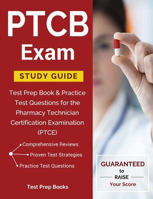Ptcb Exam Study Guide: Test Prep Book & Practice Test Questions for the Pharmacy Technician Certification Examination (Ptce) - Ptce Exam Study Guide Team