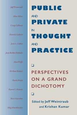 Public and Private in Thought and Practice: Perspectives on a Grand Dichotomy - Weintraub, Jeff (Editor)