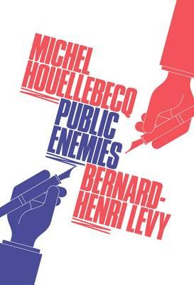 Public Enemies - Henri-Levy, Bernard, and Houellebecq, Michel, and Wynne, Frank (Translated by)