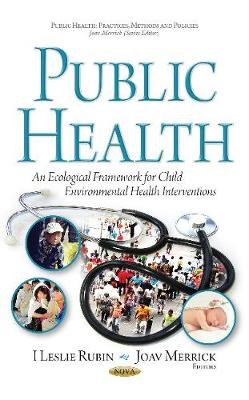 Public Health: An Ecological Framework for Child Environmental Health Interventions - Rubin, I. Leslie (Editor), and Merrick, Joav, Professor, MD (Editor)