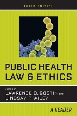 Public Health Law and Ethics: A Reader - Gostin, Lawrence O (Editor), and Wiley, Lindsay F (Editor)