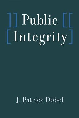 Public Integrity - Dobel, J Patrick, Professor