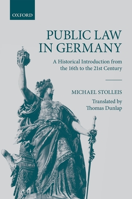Public Law in Germany: A Historical Introduction from the 16th to the 21st Century - Stolleis, Michael, and Dunlap, Thomas (Translated by)
