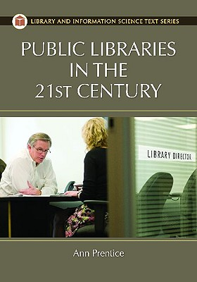 Public Libraries in the 21st Century - Prentice, Ann E