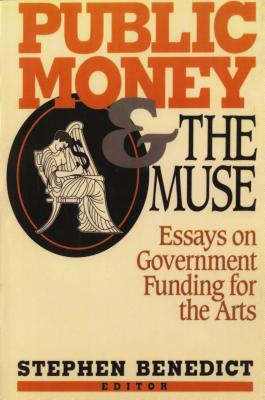 Public Money and the Muse: Essays on Government Funding for the Arts - Benedict, Stephen (Editor)